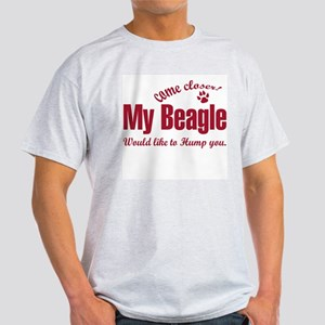"come closer ""my beagle would  Ash Grey T-Shirt"